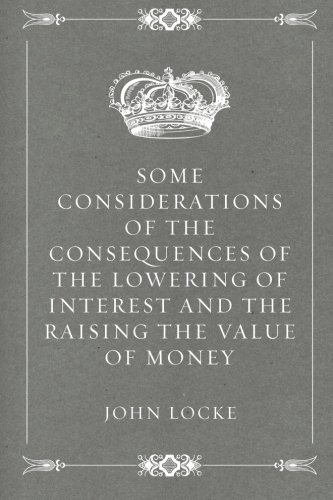 9781522799726: Some Considerations of the Consequences of the Lowering of Interest and the Raising the Value of Money