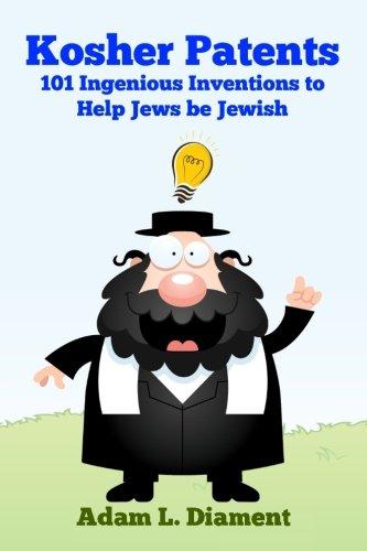 9781522800071: Kosher Patents: 101 Ingenious Inventions To Help Jews Be Jewish