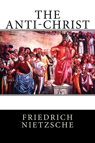 The Anti-Christ: Nietzsche, Friedrich
