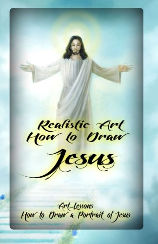 9781522801030: Realistic Art: How to Draw Jesus: Art Lessons: How to Draw a Portrait of Jesus (Volume 1)