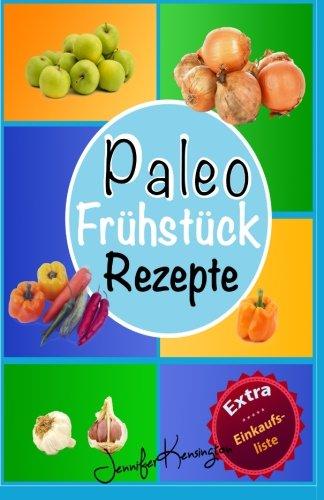 9781522801214: Paleo Rezepte Kochbuch Frühstück: 40 Rezepte zum Frühstück und mehr aus der Paleo Diät | Gerichte auf deutsch inklusive Zutaten (Paleo Diät Plan) (Volume 1) (German Edition)