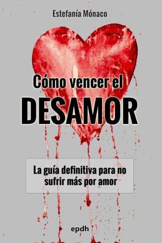 9781522801290: Cómo vencer el DESAMOR: La guía definitiva para no sufrir más por amor (Spanish Edition)