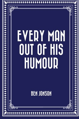 9781522801603: Every Man out of His Humour