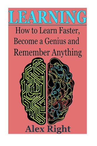 9781522801856: Learning: How to Learn Faster, Become a Genius And Remember Anything