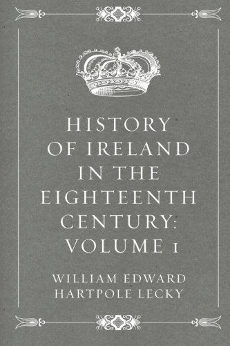 9781522802327: History of Ireland in the Eighteenth Century: Volume 1