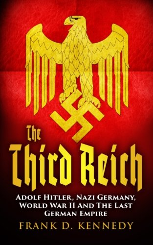 9781522803102: The Third Reich: Adolf Hitler, Nazi Germany, World War II And The Last German Empire