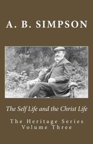 9781522803256: The Self Life and the Christ Life (The Heritage Series) (Volume 3)
