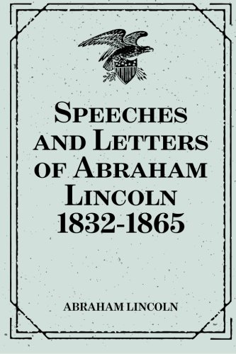9781522804345: Speeches and Letters of Abraham Lincoln 1832-1865