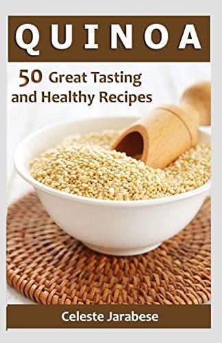 9781522804833: Quinoa: 50 Great Tasting and Healthy Quinoa Recipes