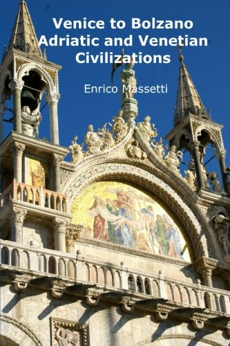 9781522805441: Venice to Bolzano - Adriatic and Venetian Civilization (Weeklong trips in Italy) (Volume 2)