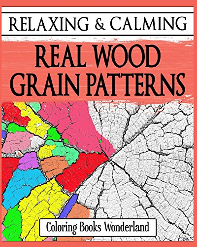 9781522807506: Relaxing and Calming Real Wood Grain Patterns - Coloring Books For Grownups (Coloring Books For Adults) (Volume 10)