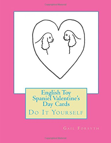 9781522808206: English Toy Spaniel Valentine's Day Cards: Do It Yourself