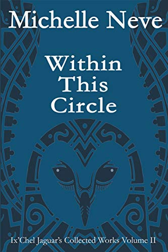 9781522808831: Within This Circle: Ix'Chel Jaguar's Collected Works Volume II—2006 to 2015 (Volume 2)