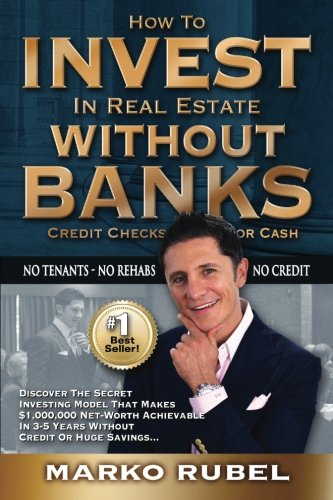 9781522810407: How To Invest In Real Estate Without Banks: No Credit Checks - No Tenants