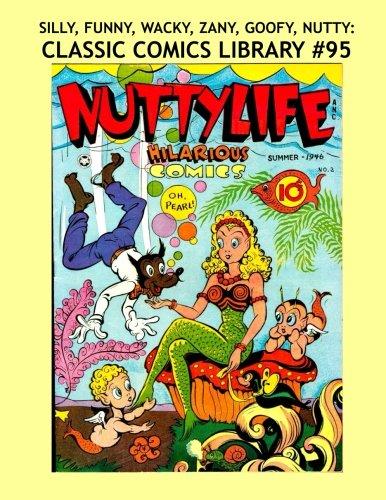 9781522810759: Silly, Wacky, Zany, Funny, Goofy, Nutty: Classic Comics Library #95: 11 True