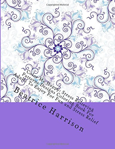 9781522811961: Color Me Happy: Stress Relieving Patterns Designs Coloring Book For Adults To Enjoy For Fun and Stress Relief (Adult Coloring Books)
