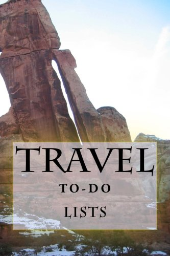 Travel To-Do Lists Book: Stay Organized (Turn Your Travels Into a Book) (Volume 20): Richard B. ...