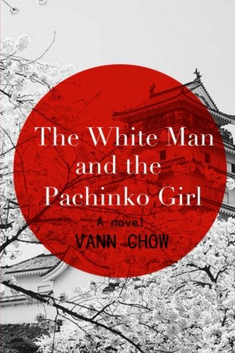 9781522812630: The White Man and the Pachinko Girl: A Novel
