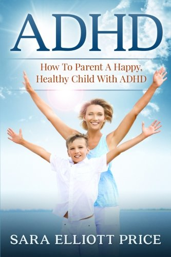9781522812777: Adhd: How To Parent A Happy, Healthy Child With ADHD