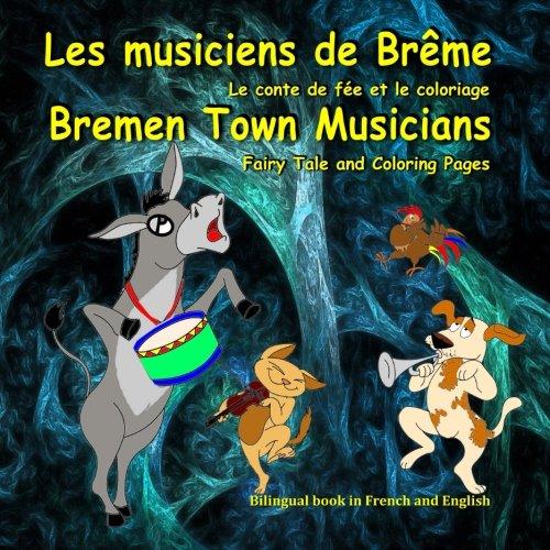 9781522813156: Les musiciens de Brême. Le conte de fée et le coloriage. Bremen Town Musicians. Fairy Tale and Coloring Pages: Bilingual Picture Book for Kids in French and English (French Edition)