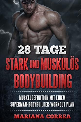 9781522813170: 28 TAGE STARK Und MUSKULOS BODYBUILDING: BEKOMMEN Sie MUSKELDEFINITION MIT EINEM SUPERMAN-BODYBUILDER-WORKOUT PLAN (German Edition)