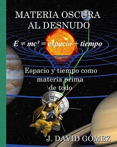9781522813439: Materia Oscura al Desnudo: Espacio y tiempo como materia prima de todo