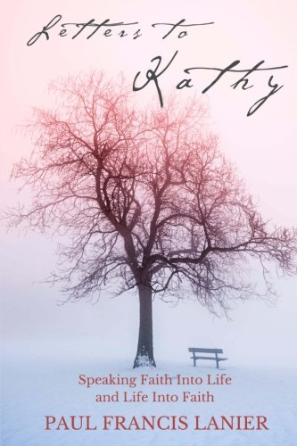 9781522813460: Letters to Kathy: Speaking Faith into Life and Life into Faith