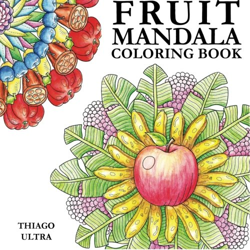 9781522813965: Fruit Mandala - Coloring Book for Adults: 30 nature designs made of fruits from a Peaceful Orchard : Stress relieving , relaxing patterns : Beautiful Mandalas