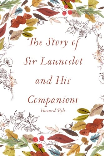 9781522814092: The Story of Sir Launcelot and His Companions