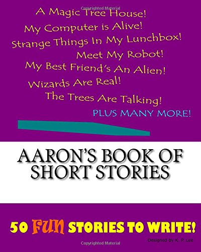 Aaron s Book of Short Stories (Paperback): K P Lee