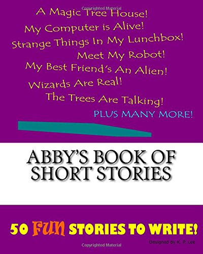 Abby s Book of Short Stories (Paperback): K P Lee