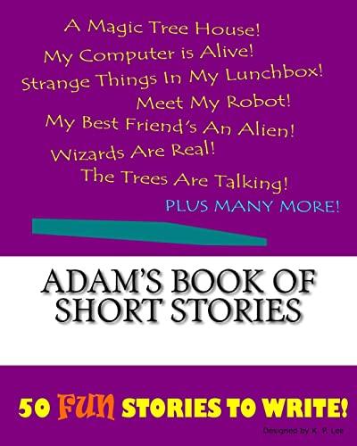 Adam s Book of Short Stories (Paperback): K P Lee