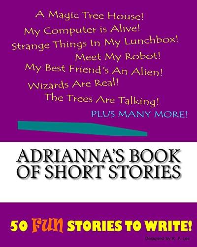 Adrianna s Book of Short Stories (Paperback): K P Lee