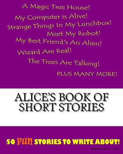 Alice s Book of Short Stories (Paperback): K P Lee