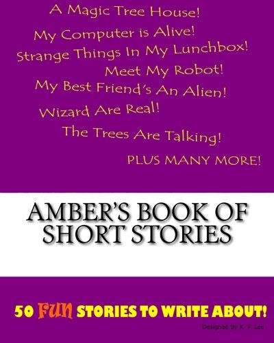 Amber s Book of Short Stories (Paperback): K P Lee