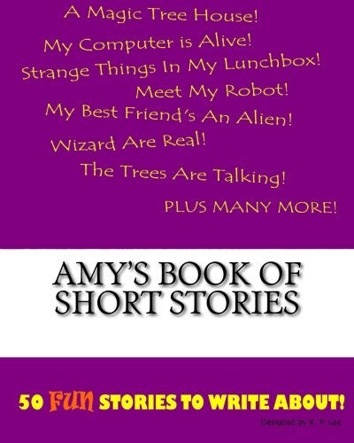 Amy s Book of Short Stories (Paperback): K P Lee