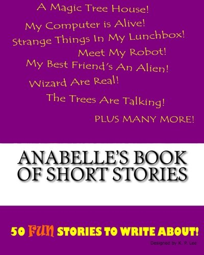 Anabelle s Book of Short Stories (Paperback): K P Lee