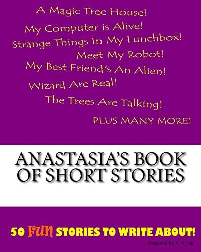 Anastasia s Book of Short Stories (Paperback): K P Lee