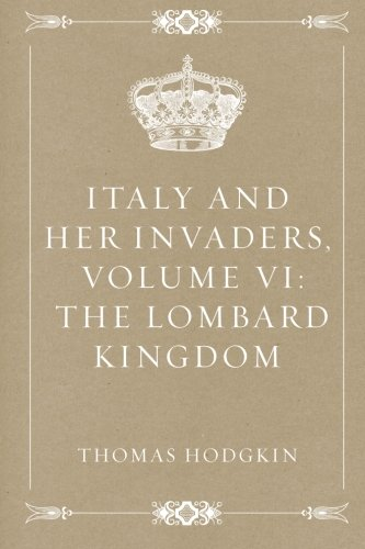 9781522815563: Italy and Her Invaders, Volume VI: The Lombard Kingdom