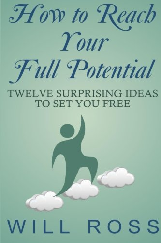 9781522815594: How to Reach Your Full Potential: Twelve Surprising Ideas to Set You Free