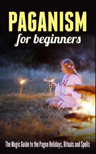 9781522818960: Paganism for Beginners: The Magic Guide to the Pagan Holidays, Rituals and Spells