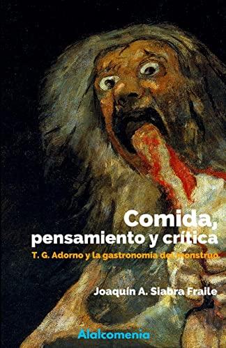 Comida, pensamiento y critica: Adorno y la: Joaquin Antonio Siabra