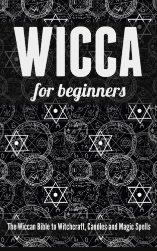 Wicca for Beginners: The Wiccan Bible to Witchcraft, Candles and Magic Spells: Sharon Fitzgerald