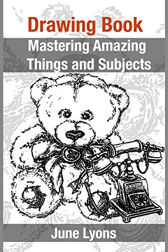 9781522819783: Drawing Book: Mastering Amazing Things and Subjects