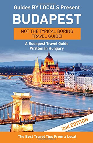 9781522821359: Budapest: By Locals - A Budapest Travel Guide Written In Hungary: The Best Travel Tips About Where to Go and What to See in Budapest, Hungary