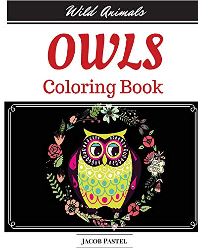 9781522821755: Owls Coloring Book: Wild Animals Coloring Book ( Owl Coloring Books For Adults )