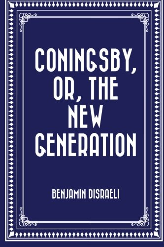 9781522822455: Coningsby, or, The New Generation