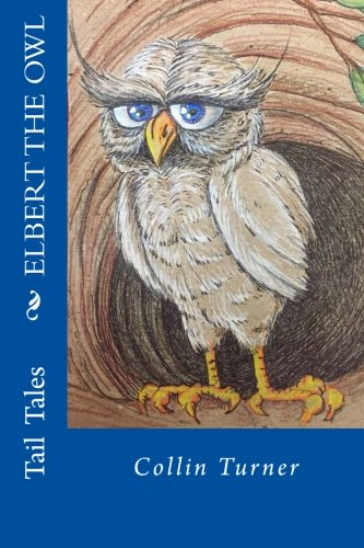 9781522822783: Elbert the Owl: Join Elbert on his journey into the forest. He outwits dangerous creatures and meets colorful characters along the way. But when ... he find his way home? (Tail Tales) (Volume 1)