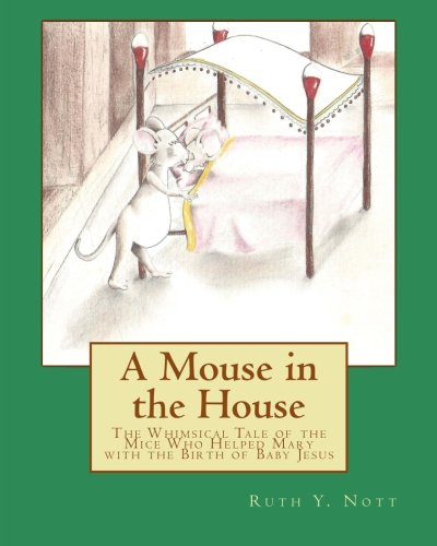 9781522823612: A Mouse in the House: A Whimsical Tale of the Mice Who Helped Mary with the Birth of Baby Jesus