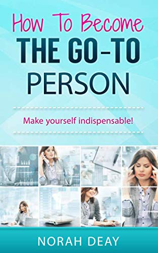 9781522823841: How To Become The Go-To Person: Make yourself indispensable!